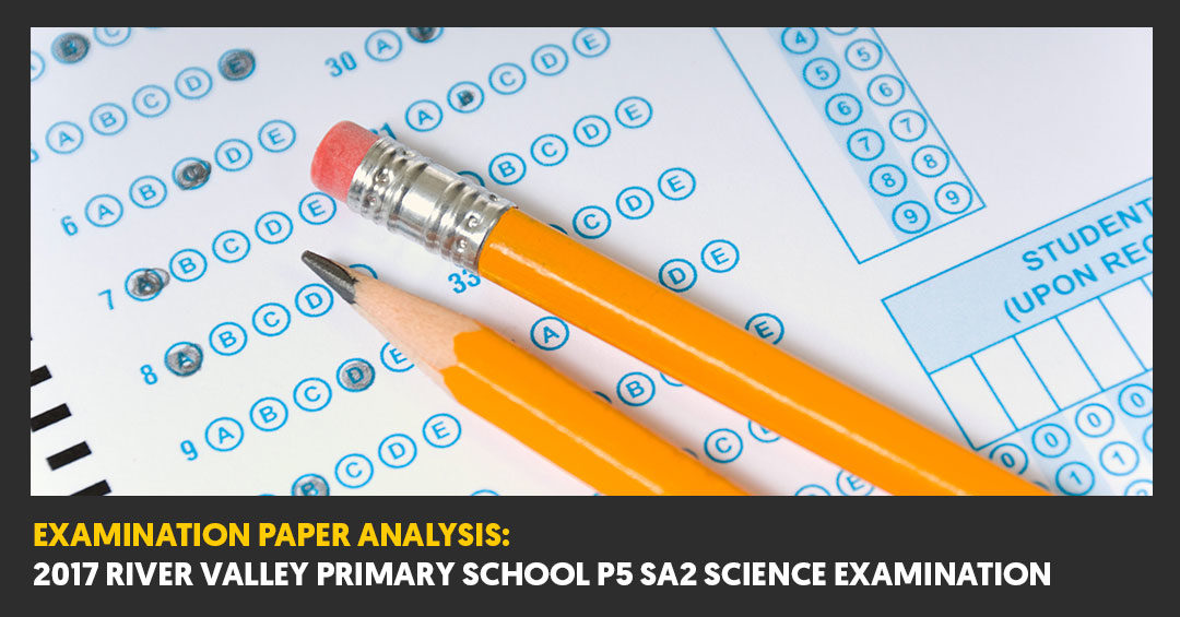 2017 River Valley Primary School (RVPS) P5 SA2 Examination Paper Analysis