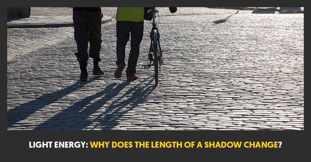 Light Energy: Why Does the Length of a Shadow Change?