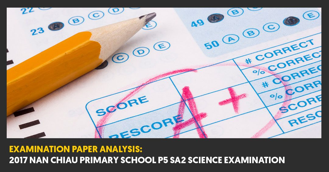 2017 Nan Chiau Primary School (NCPS) P5 SA2 Examination Paper Analysis
