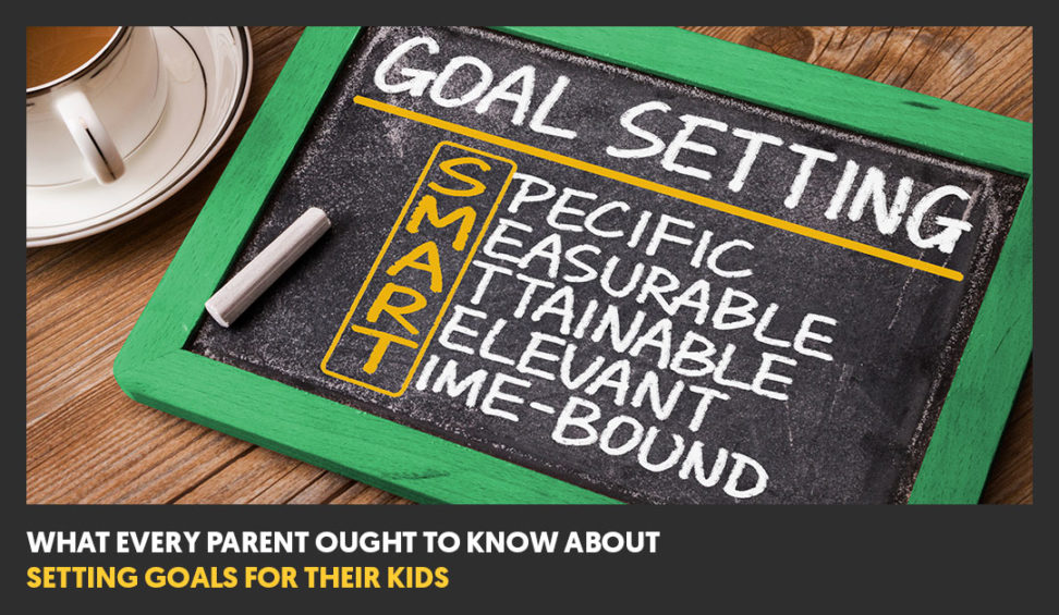 What Every Parent Ought To Know About Setting Goals For Their Kids