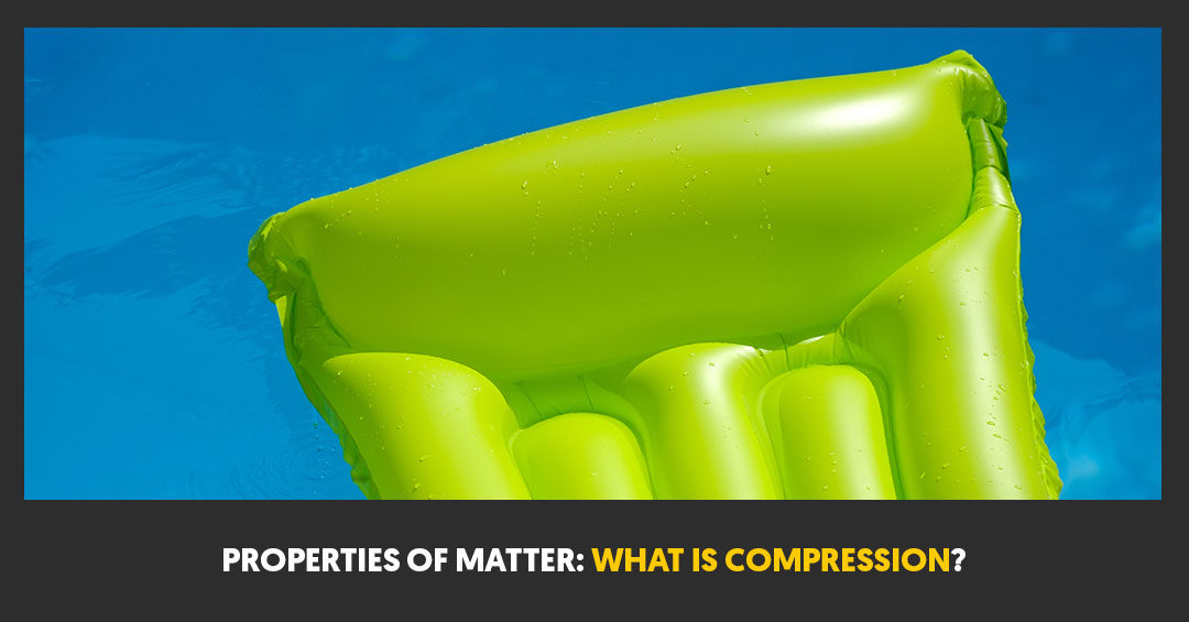 Properties of Matter: What is Compression?