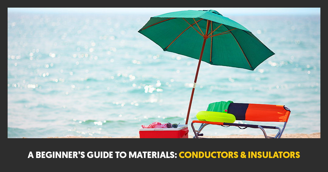 A Beginner's Guide To Materials: Conductors & Insulators